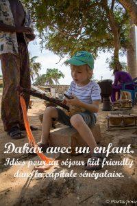 Dakar avec un enfant... Découvrir la capitale sénégalaise avec un enfant et dans le plaisir...
