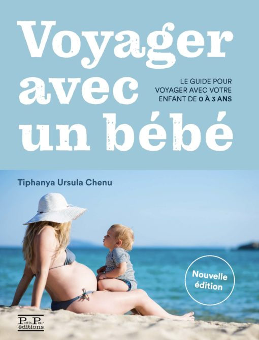 Voyager avec un bébé. Le guide de Tiphanya Ursula Chenu. Editions Partis Pour