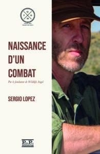 Naissance d'un Combat, Sergio Lopez. Fondateur de Wildlife Angel. Editions Partis Pour