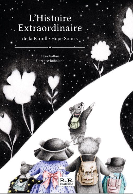 L'Histoire Extraordinaire de la Famille Hope Souris. Elisa Gallois. Florence Robbiano. Editions Partis Pour